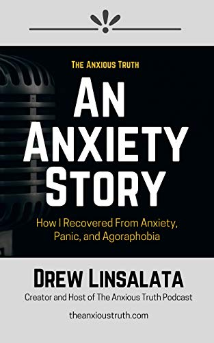 An Anxiety Story - How I Recovered from Anxiety, Panic And Agoraphobia (English Edition)