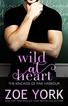 Wild at Heart (The Kincaids of Pine Harbour) by [Zoe York]
