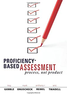 Proficiency-Based Assessment: Process, Not Product (Foundations of quality K-12 curriculum, instruction, and assessment and vocabulary relating to them)