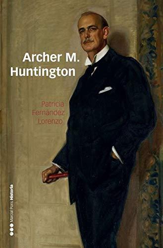 Archer M. Huntington: El fundador de la Hispanic Society of America en...