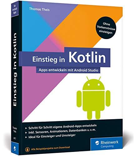 Einstieg in Kotlin: Apps entwickeln mit Android Studio. Keine Vorkenntnisse erforderlich, ideal für Kotlin-Einsteiger und Java-Umsteiger