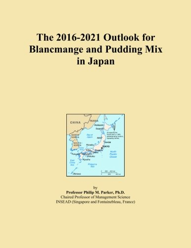 The 2016-2021 Outlook for Blancmange and Pudding Mix in Japan