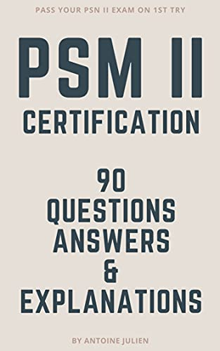 PSM II certification - 90 Preparation Questions, Answers & Explanations: Pass your PSM II certification on 1st try (English Edition)