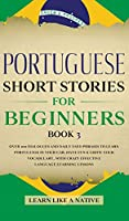 Portuguese Short Stories for Beginners Book 3: Over 100 Dialogues & Daily Used Phrases to Learn Portuguese in Your Car. Have Fun & Grow Your Vocabulary, with Crazy Effective Language Learning Lessons (Brazilian Portuguese for Adults)
