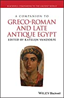 A Companion to Greco-Roman and Late Antique Egypt (Blackwell Companions to the Ancient World)