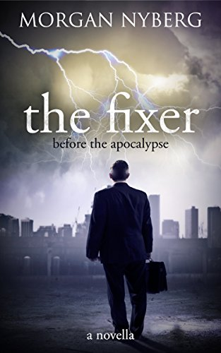 The Fixer: Before the Apocalypse (The Raincoast Saga Book 1) by [Morgan Nyberg]