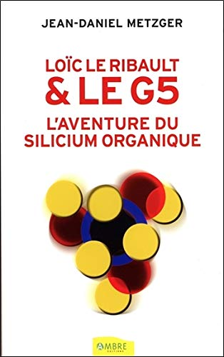 Loïc Le Ribault et le G5 : L'aventure du silicium organique