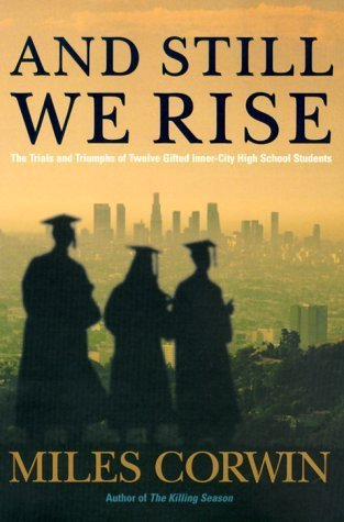 And Still We Rise: The Trials and Triumphs of Twelve Gifted Inner-city High School Students by Miles Corwin (2000-04-26)