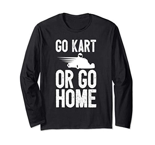 ゴーカートまたはゴーホーム-ゴーカートレーシングドライビングジョークギフト 長袖Tシャツ