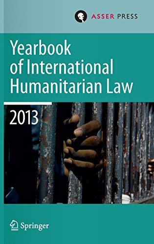 Yearbook of International Humanitarian Law 2013 (Yearbook of International Humanitarian Law (16), Band 16)
