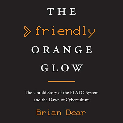 The Friendly Orange Glow     The Untold Story of the PLATO System and the Dawn of Cyberculture              De :                                                                                                                                 Brian Dear                               Lu par :                                                                                                                                 George Newbern                      Durée : 21 h et 6 min     Pas de notations     Global 0,0