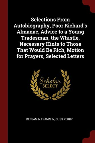 Selections from Autobiography, Poor Richard's Almanac, Advice to a Young Tradesman, the Whistle, Necessary Hints to Those That Would Be Rich, Motion for Prayers, Selected Lettersの詳細を見る