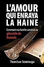 L'amour qui enraya la haine - Comment ma famille survécut au génocide du Rwanda de Tharcisse Seminega