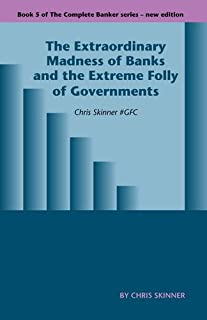 The Extraordinary Madness of Banks and the Extreme Folly of Governments: Chris Skinner #gfc