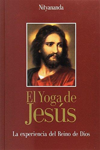 El yoga de Jesús. La experiencia del Reino de Dios