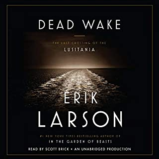 Dead Wake     The Last Crossing of the Lusitania              Written by:                                                                                                                                 Erik Larson                               Narrated by:                                                                                                                                 Scott Brick                      Length: 13 hrs and 4 mins     23 ratings     Overall 4.3