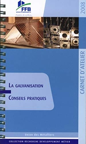 La galvanisation : Conseils pratiques: Conseils pratiques. Carnet d'atelier