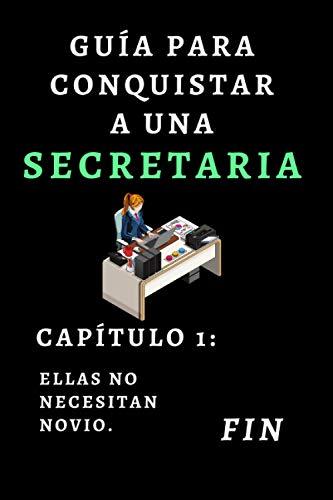 Guía Para Conquistar A Una Secretaria. Capítulo 1: Ellas No Necesitan Novio. Fin: Cuaderno Ideal Para Regalar A Secretarias - 120 Páginas