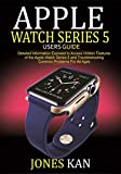 Apple Watch Series 5 Users Guide for All Ages: Detailed Information Exposed to Access Hidden Features of The Apple Watch Series 5 and Troubleshooting Common Problems For All Ages.