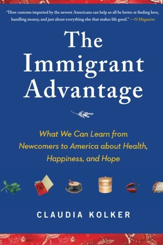 Compare Textbook Prices for The Immigrant Advantage: What We Can Learn from Newcomers to America about Health, Happiness and Hope Reprint Edition ISBN 9781416586838 by Kolker, Claudia