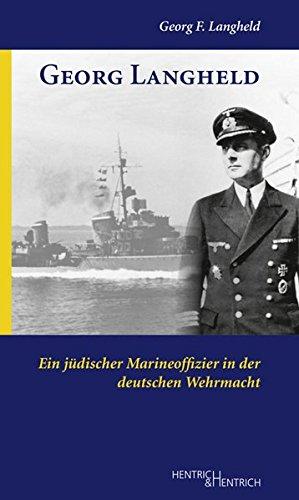 Georg Langheld: Ein jüdischer Marineoffizier in der deutschen Wehrmacht