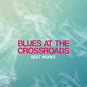 Blues At the Crossroads Best Works