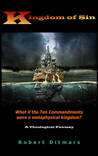 Kingdom of Sin: What if the Ten Commandments were a metaphysical kingdom? by [Robert Ditmars]