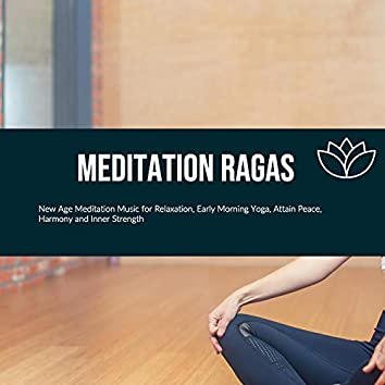 Meditation Ragas (New Age Meditation Music For Relaxation, Early Morning Yoga, Attain Peace, Harmony And Inner Strength)