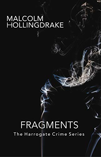 Fragments (The Harrogate Crime Series Book 10) by [Malcolm Hollingdrake]