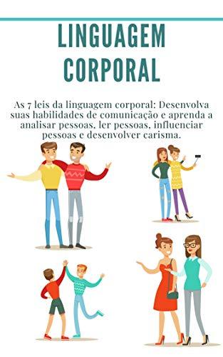 Linguagem corporal: As 7 leis da linguagem corporal: Desenvolva suas habilidades de comunicação e aprenda a analisar pessoas, ler pessoas, influenciar pessoas e desenvolver carisma.