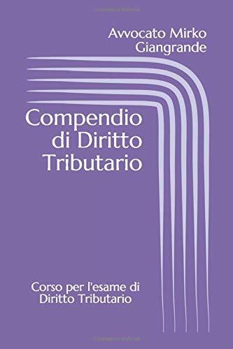 Compendio di Diritto Tributario: Corso per l'esame di Diritto Tributario