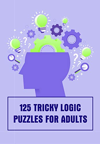 125 Tricky Logic Puzzles For Adults: Metal Puzzles For Adults Brain Teaser, Brain Teaser Books (English Edition)