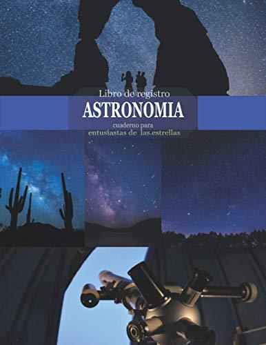 Libro de registro de astronomía: Cuaderno con hojas de observación astronómica del cielo nocturno | Cuaderno para entusiastas de la astronomía, la luna, constelaciones y estrellas | Ideal como regalo