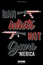 Ban Idiots Not Guns 'Merica Notebook: Army Dream Log Book I Dream Journal I Dream Recorder I Diary and Notebook for recording your Dreams I Track your ... Diary I Track your dream experiences and expe