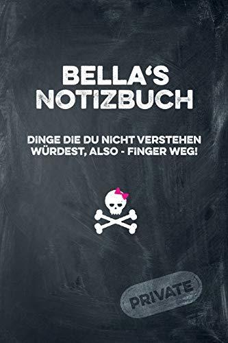 Bella's Notizbuch Dinge die du nicht verstehen würdest, also - Finger weg!: liniertes Notizheft / Tagebuch mit coolem Cover und 108 Seiten A5+ (229 x 152mm)