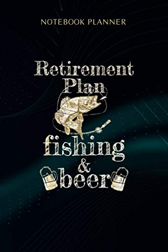 Notebook Planner Mens Funny Retirement Plan Fishing Beer Outfit Gift For Him: Weekly, 6x9 inch, Gym, Goal, Over 100 Pages, Wedding, Journal, To Do