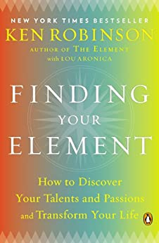 Finding Your Element: How to Discover Your Talents and Passions and Transform Your Life (English Edition) por [Ken Robinson, Lou Aronica]