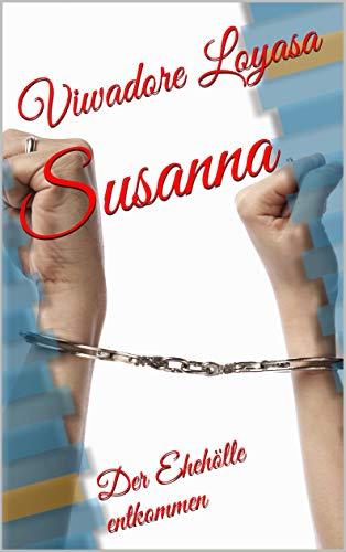 Susanna: Der Ehehölle entkommen