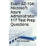 Exam AZ-104: Microsoft Azure Administrator 117 Test Prep Questions (English Edition)