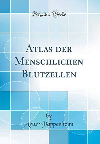 Atlas der Menschlichen Blutzellen (Classic Reprint)
