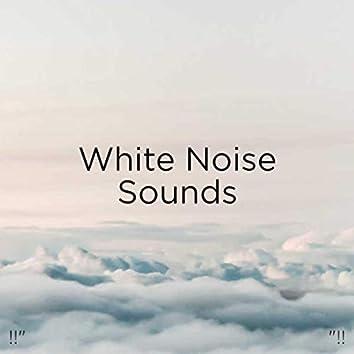 "!!"" White Noise Sounds ""!!"