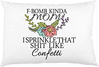 FavorPlus Pillowcase F-Bomb Kind of Mom,I Sprinkle That Shit Like Confetti,Funny Mom Gift Decor Queen Size Pillow Cases Cover Design Bedroom Sofa Pillow Sham 20X30 Inches (Two Sides)