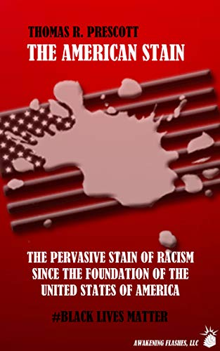 The American Stain: The Pervasive Stain of Racism since The Foundation of the United States of America (English Edition)