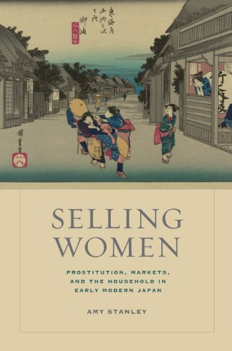 Selling Women: Prostitution, Markets, and the Household in Early Modern Japan (Asia: Local Studies / Global Themes Book 21)