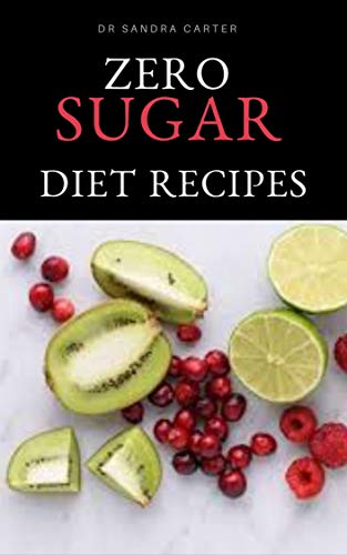 Zero Sugar Diet Recipes: It entails everything to know regarding zero sugar diet (English Edition)