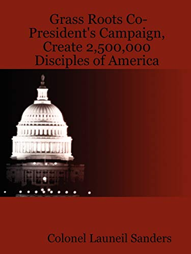 Grass Roots Co-President's Campaign, Create 2,500,000 Disciples of America