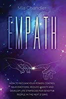Empath: How to Reclaim Your Power, Control Your Emotions, Reduce Anxiety and Develop Life Strategies for Sensitive People in the Next 21 Days