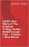 LEGO Star Wars II The Original Trilogy Guide - Walkthrough - Tips - Cheats - And More!