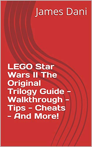 LEGO Star Wars II The Original Trilogy Guide - Walkthrough - Tips - Cheats - And More! (English Edition)