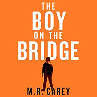 The Boy on the Bridge                   By:                                                                                                                                 M. R. Carey                               Narrated by:                                                                                                                                 Finty Williams                      Length: 13 hrs     1,289 ratings     Overall 4.5